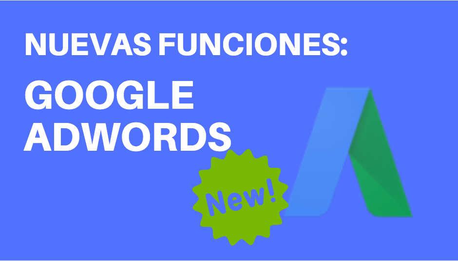 nuevas funciones google adwords