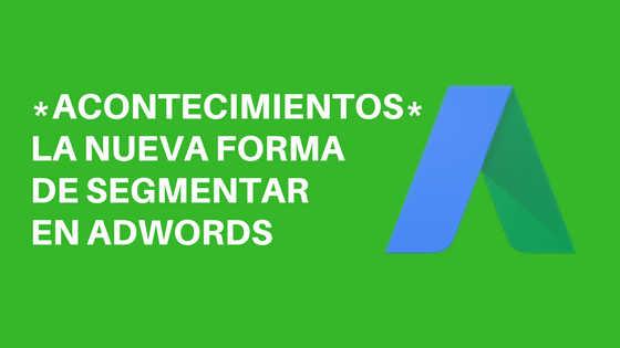 acontecimientos para segmentar en google adwords