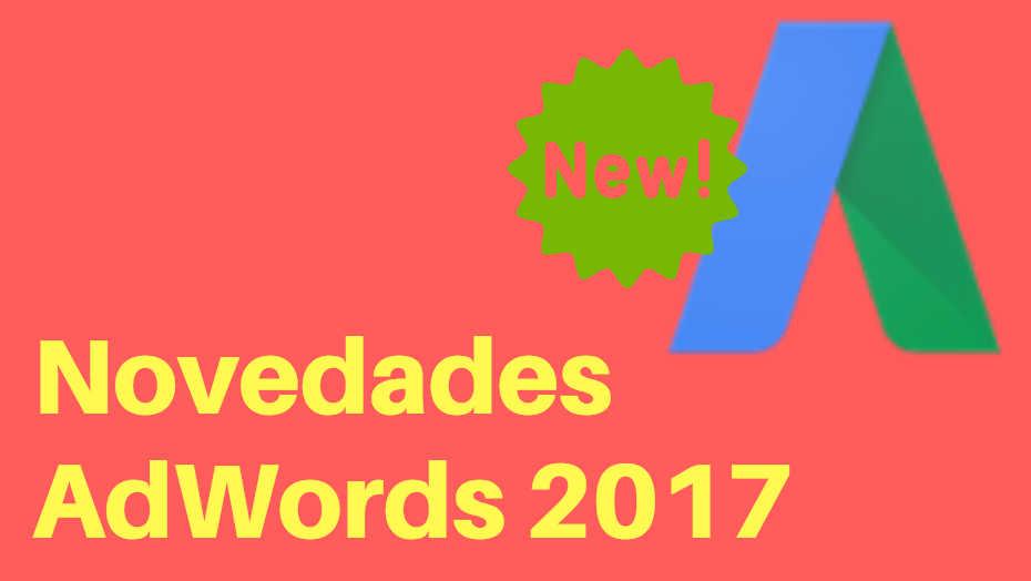 novedades google adwords 2017